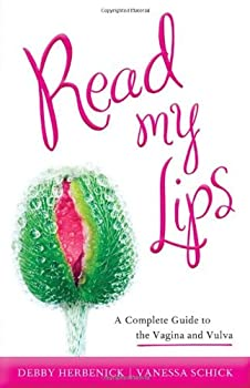 Read My Lips  A Complete Guide to the Vagina and Vulva