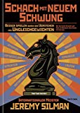 Schach mit neuem Schwung: Besser spielen durch das Verstehen von Ungleichgewichten - Jeremy Silman