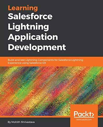 Learning Salesforce Lightning Application Development: Build and test Lightning Components for Sales