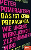 Das ist keine Propaganda: Wie unsere Wirklichkeit zertrümmert wird - Ein SPIEGEL-Buch