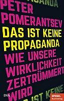 Das ist keine Propaganda: Wie unsere Wirklichkeit zertruemmert wird - Ein SPIEGEL-Buch