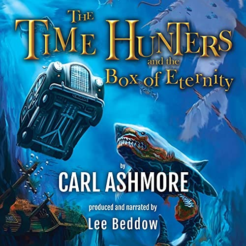 The Time Hunters and the Box of Eternity Audiobook By Carl Ashmore cover art