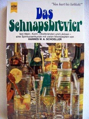 Das Schnapsbrevier. Von Wein-, Korn-, Obstbränden u. Likören e. Spirituosenkunde mit vielen Mixrezepten. Mit ausführl. Reg. / Hannes W. A. Schoeller