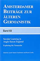 Secular Learning in Anglo-Saxon England: Exploring the Vernacular (Amsterdamer beitrage zur alteren Germanistik)
