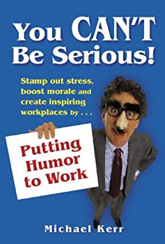 You can't be serious!: Putting humor to work 0968846106 Book Cover