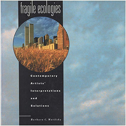 Fragile Ecologies: Contemporary Artists' Interpretations and Solutions