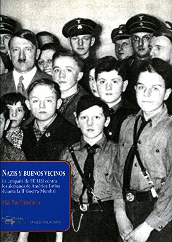 Nazis y buenos vecinos: La campaña de EE UU contra los alemanes de América Latina durante la II Guerra Mundial (Papeles del tiempo nº 9) eBook: Friedman, Max Paul, Blasco, Jaime: Amazon.es: