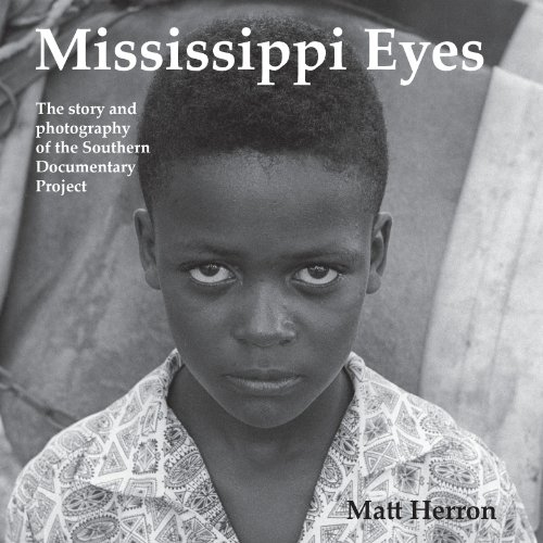 Mississippi Eyes: The Story and Photography of the Southern Documentary Project