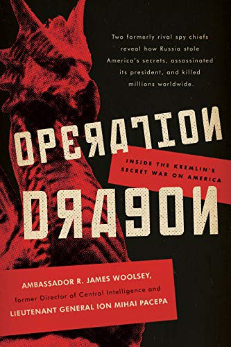 Compare Textbook Prices for Operation Dragon: Inside the Kremlin's Secret War on America  ISBN 9781641771450 by Woolsey, R. James,Pacepa, Ion Mihai