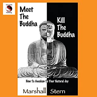 Meet the Buddha, Kill the Buddha     How to Awaken to Your Natural Joy              By:                                                                                                                                 Marshall Stern                               Narrated by:                                                                                                                                 Marshall Stern                      Length: 3 hrs and 32 mins     8 ratings     Overall 4.6