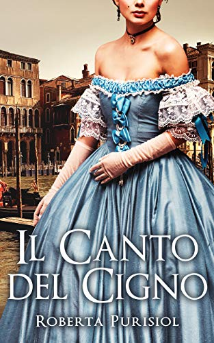 Il Canto del Cigno: Un romanzo rosa storico ambientato a Venezia