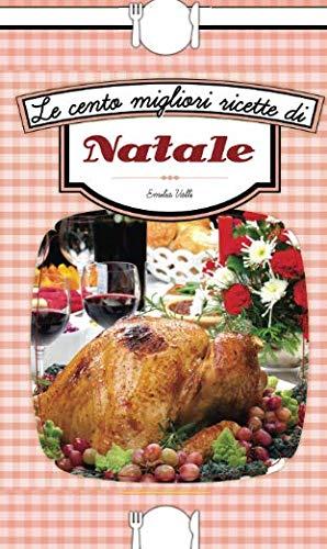 Le cento migliori ricette di Natale