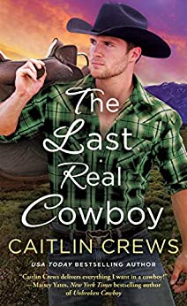 The Last Real Cowboy (Cold River Ranch Book 3) by [Caitlin Crews]