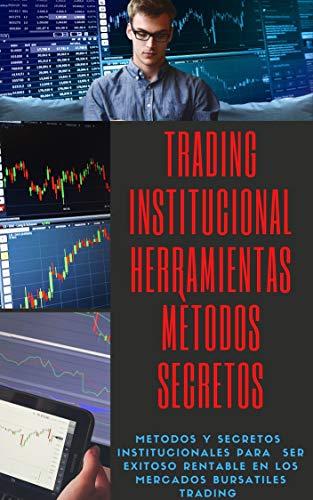 Trading institucional herramientas y métodos secretos de los corredores de bolsa en 1 solo libro : La biblia del trading institucional secretos no rebelados corredores de bolsa y trader bancarios