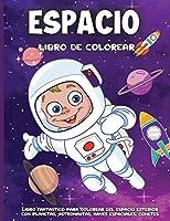 Espacio Libro De Colorear: Libro de colorear para niños y niñas de 4 a 8 Planetas, Meteoros, Astronautas, Naves Espaciales, Cohetes