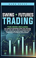 2 in 1 Swing + Futures trading: The complete beginners guide that explains step by step how to create a passive income for a living and make money every day investing in Futures + Stock Market