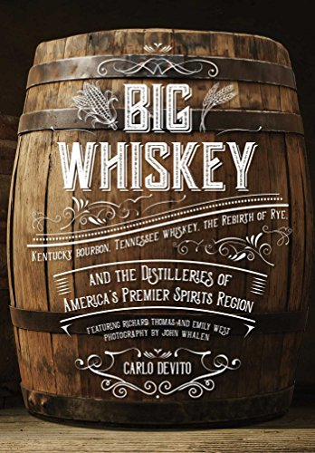 Big Whiskey: Kentucky Bourbon, Tennessee Whiskey, the Rebirth of Rye, and the Distilleries of America\'s Premier Spirits Region