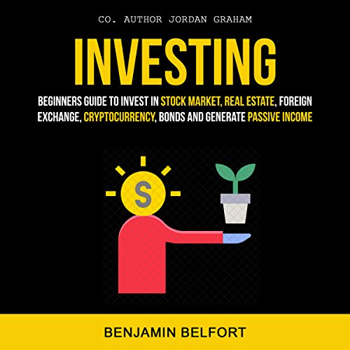 Investing: Beginners Guide to Invest in Stock Market, Real Estate, Foreign Exchange, Cryptocurrency, Bonds and Generate Passive Income audiobook cover art