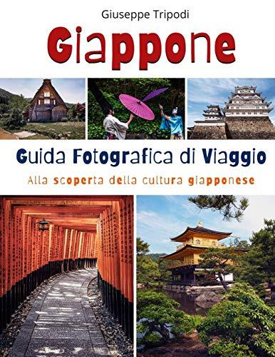 Giappone Guida Fotografica di Viaggio: Alla scoperta della cultura giapponese: 1