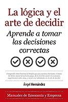 La lógica y el arte de decidir/ The Logic and Art of Deciding