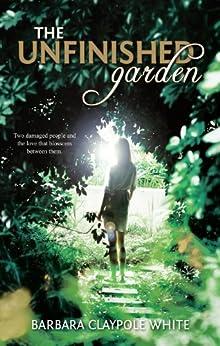 The Unfinished Garden (MIRA Tradesize) by [Barbara Claypole White]