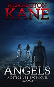Angels (A Detective Pierce Novel Book 3) by [Remington Kane]