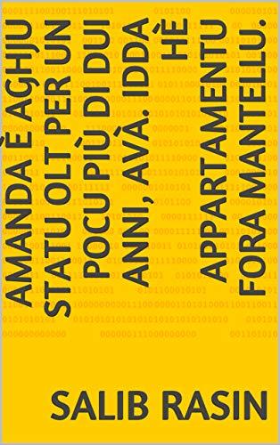 Amanda è aghju statu Olt per un pocu più di dui anni, avà. Idda hè appartamentu fora mantellu. (Corsican Edition)