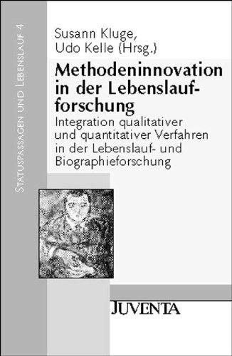 Methodeninnovation in der Lebenslaufforschung: Integration qualitativer und quantitativer Verfahren in der Lebenslauf- und Biographieforschung (Band 4) (Statuspassagen und Lebenslauf)