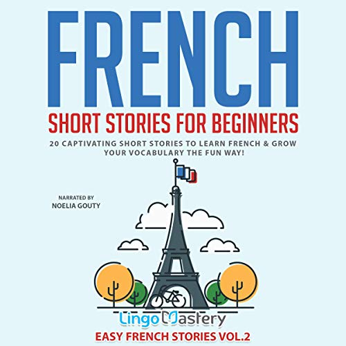 French Short Stories for Beginners: 20 Captivating Short Stories to Learn French & Grow Your Vocabulary the Fun Way!     Easy French Stories, Volume 2              By:                                                                                                                                 Lingo Mastery                               Narrated by:                                                                                                                                 Noelia Gouty,                                                                                        Craig Levin                      Length: 6 hrs and 39 mins     Not rated yet     Overall 0.0