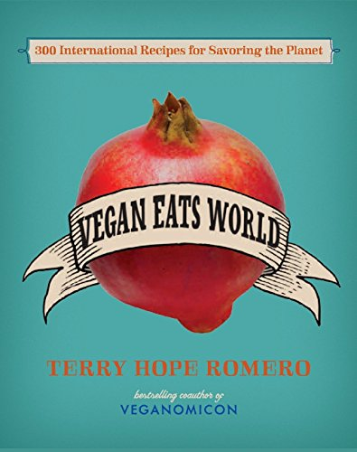 Vegan Eats World: 300 International Recipes for Savoring the Planet by [Terry Hope Romero]