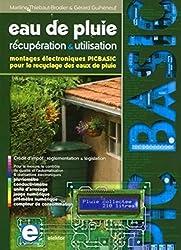 Eau de pluie - récupération et utilisation: Montages électroniques PICBASIC pour le recyclage des eaux de pluie. Crédit d'impôt : réglementation et législation.