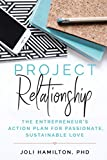 Project Relationship: The Entrepreneur's Action Plan for Passionate, Sustainable Love