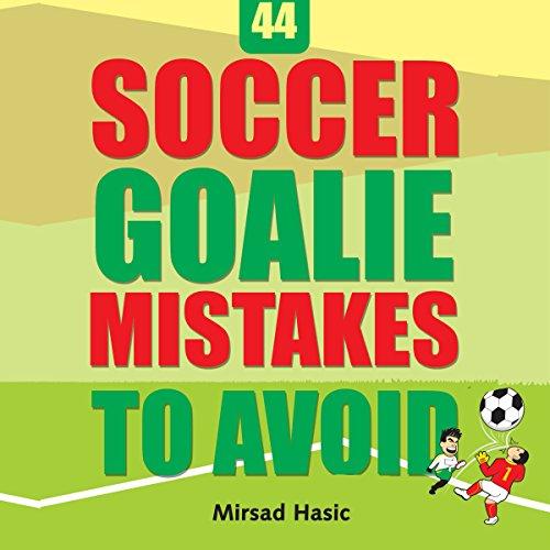44 Soccer Goalie Mistakes to Avoid cover art