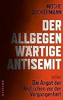 Der allgegenwaertige Antisemit: oder die Angst der Deutschen vor der Vergangenheit