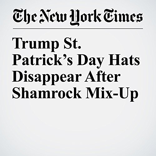 Trump St. Patrick's Day Hats Disappear After Shamrock Mix-Up copertina