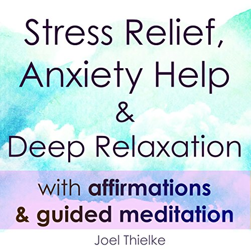 Stress Relief, Anxiety Help & Deep Relaxation with Affirmations & Guided Meditation audiobook cover art