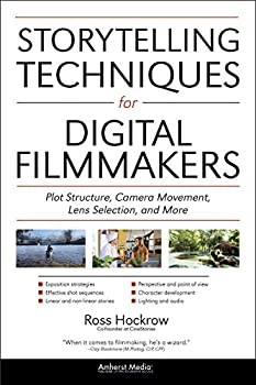 Storytelling Techniques for Digital Filmmakers  Plot Structure Camera Movement Lens Selection and More