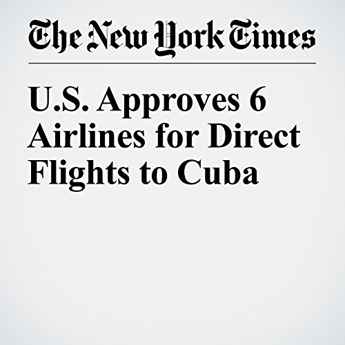 U.S. Approves 6 Airlines for Direct Flights to Cuba cover art