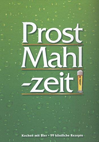 Prost Mahlzeit! Kochen mit Bier 99 Rezepte