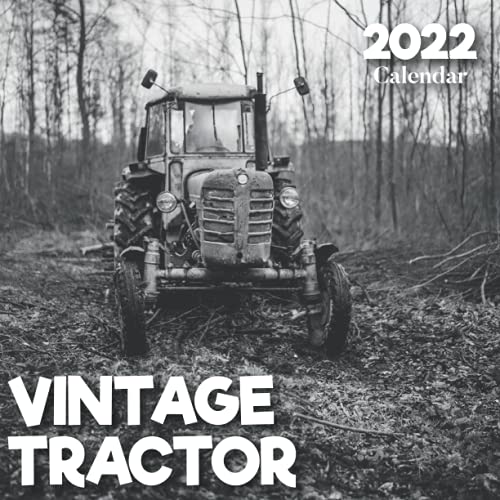 2022 Vintage Tractor Calendar: A Monthly and Weekly 12 Months Calendar 2022 With Pictures of the Vintage Tractor For Desk, Office to Write in ... Ideas For Men, Women, Girls, Boys in Bulk