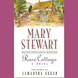 Rose Cottage                   By:                                                                                                                                 Mary Stewart                               Narrated by:                                                                                                                                 Samantha Eggar                      Length: 3 hrs and 13 mins     13 ratings     Overall 4.2