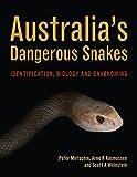 AUSTRALIAS DANGEROUS SNAKES: Identification, Biology and Envenoming - Peter Mirtschin
