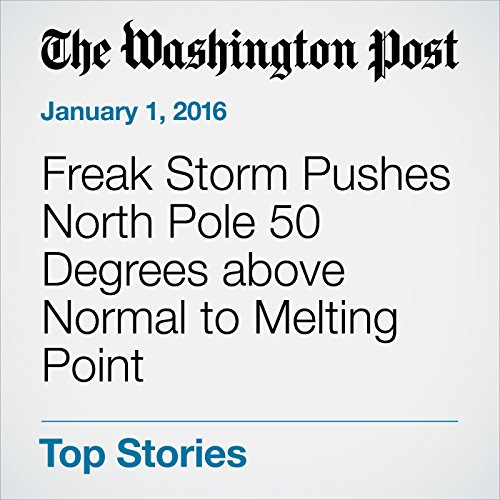 Freak Storm Pushes North Pole 50 Degrees above Normal to Melting Point cover art