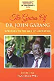 The Genius of Dr. John Garang: Speeches on the War of Liberation