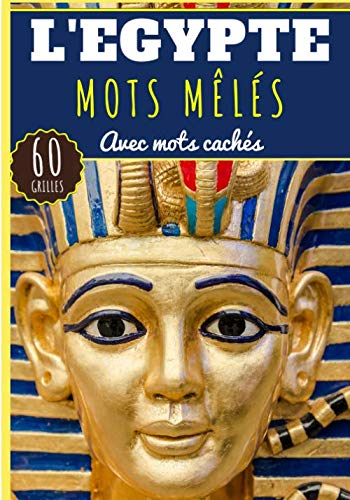 Mots Mêlés L'Égypte: Livre de 40 Grilles de mots mêlés et mots cachés pour Adulte et Enfant | Plus de 300 mots à trouver sur L'Ancienne Civilisation ... Pharaons | Entraîner le cerveau en s'amusant.