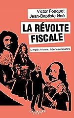 La révolte fiscale - L'impôt : histoire, théories et avatars de Jean-Baptiste Noé