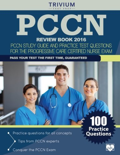 PCCN Review Book 2016: PCCN Study Guide and Practice Test Questions for the Progressive Care Certified Nurse Exam by PCCN Exam Prep Team (2015-12-01)