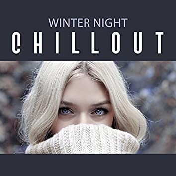Winter Night Chillout – Amazing Chillout for Cold Winter Nights, Relax and Get Comfortable, Get Warm, Ambient Chillout