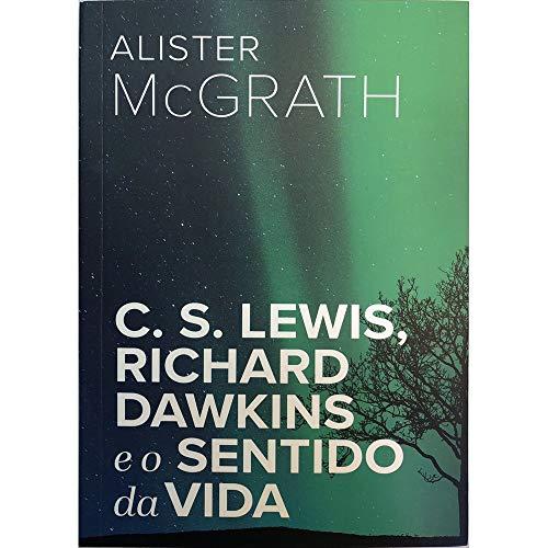 C. S. Lewis, Richard Dawkins e o Sentido da Vida