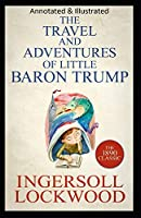 Travels and Adventures of Little Baron Trump and His Wonderful Dog Bulger (Original Edition Annotated & Illustrated)